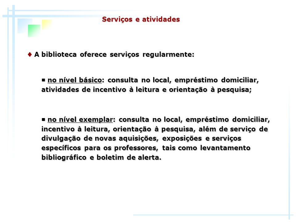 Serviços e atividades ♦ A biblioteca oferece serviços regularmente: