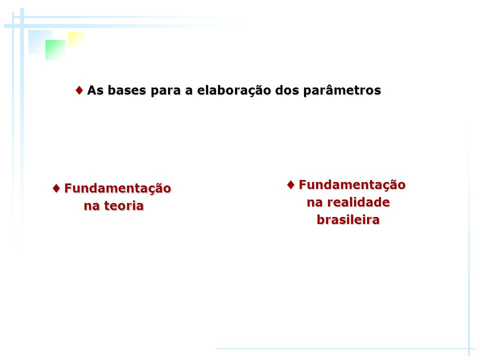 ♦ As bases para a elaboração dos parâmetros