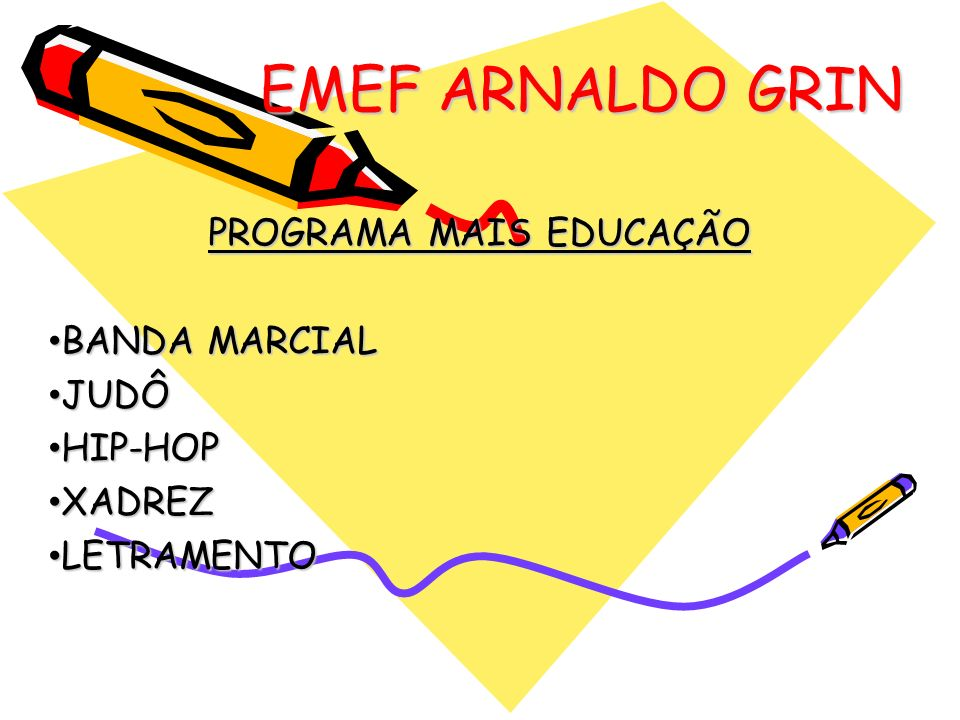 PROGRAMA MAIS EDUCAÇÃO BANDA MARCIAL JUDÔ HIP-HOP XADREZ LETRAMENTO