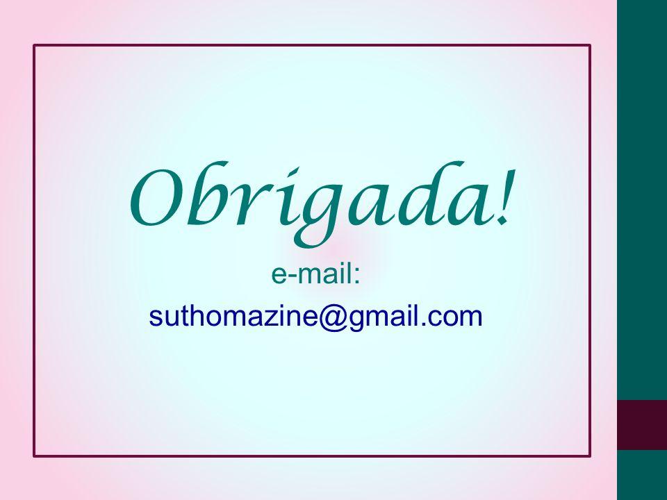 Obrigada! e-mail: suthomazine@gmail.com