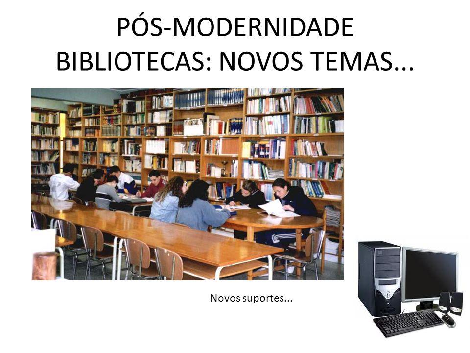 PÓS-MODERNIDADE BIBLIOTECAS: NOVOS TEMAS...