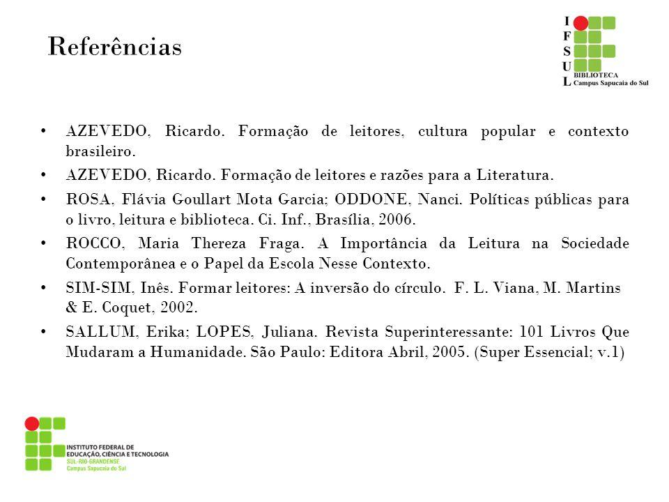 Referências AZEVEDO, Ricardo. Formação de leitores, cultura popular e contexto brasileiro.