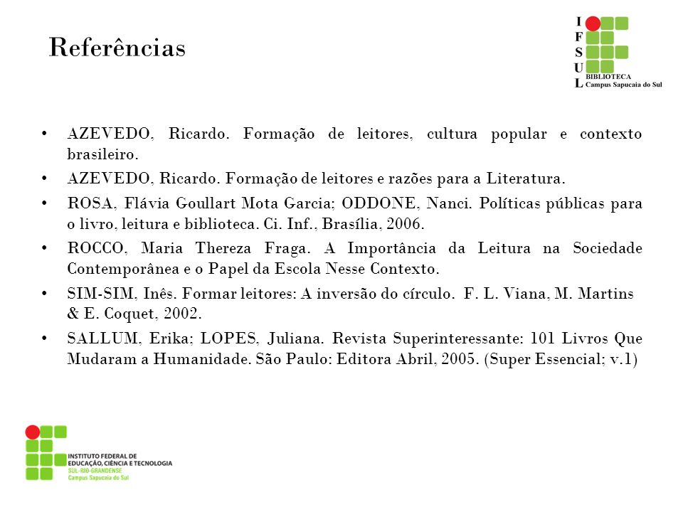 ReferênciasAZEVEDO, Ricardo. Formação de leitores, cultura popular e contexto brasileiro.
