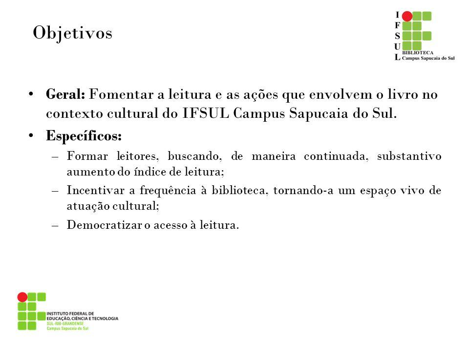 ObjetivosGeral: Fomentar a leitura e as ações que envolvem o livro no contexto cultural do IFSUL Campus Sapucaia do Sul.