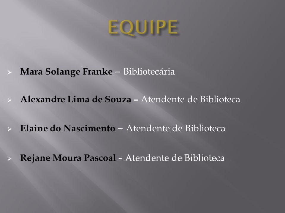 EQUIPE Mara Solange Franke – Bibliotecária