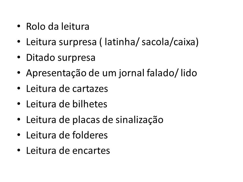 Rolo da leitura Leitura surpresa ( latinha/ sacola/caixa) Ditado surpresa. Apresentação de um jornal falado/ lido.
