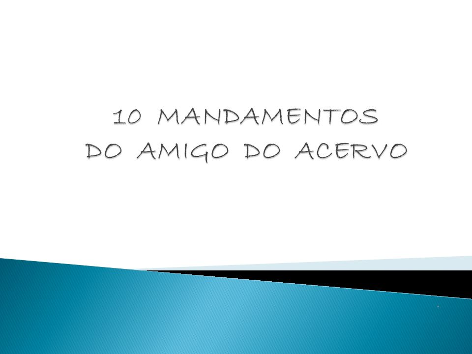 10 MANDAMENTOS DO AMIGO DO ACERVO