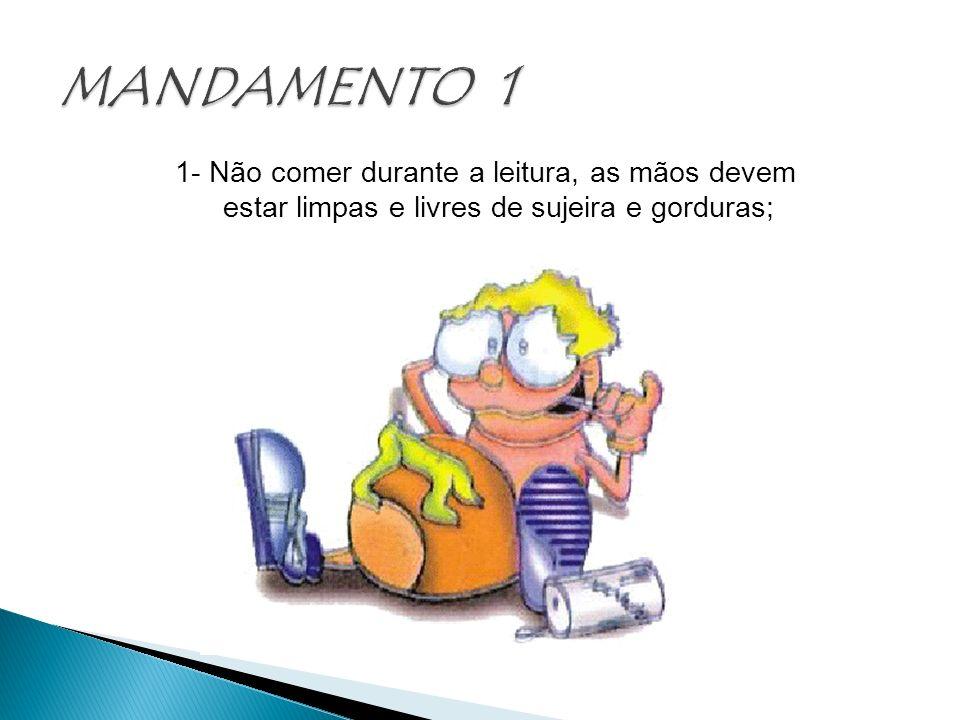 MANDAMENTO 11- Não comer durante a leitura, as mãos devem estar limpas e livres de sujeira e gorduras;