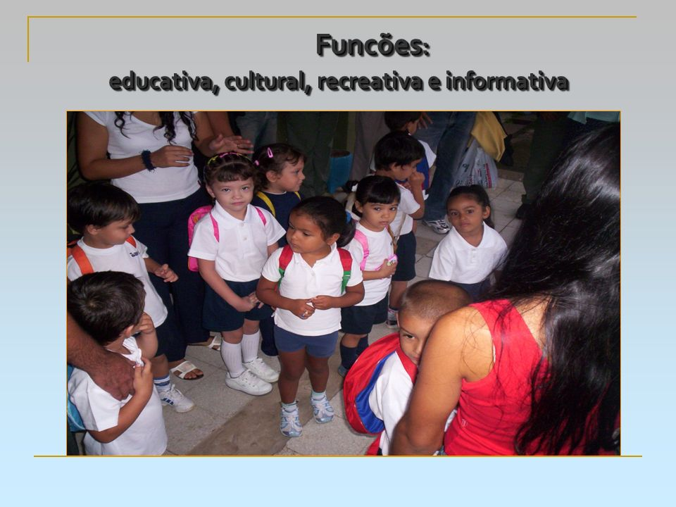 Funcões: educativa, cultural, recreativa e informativa