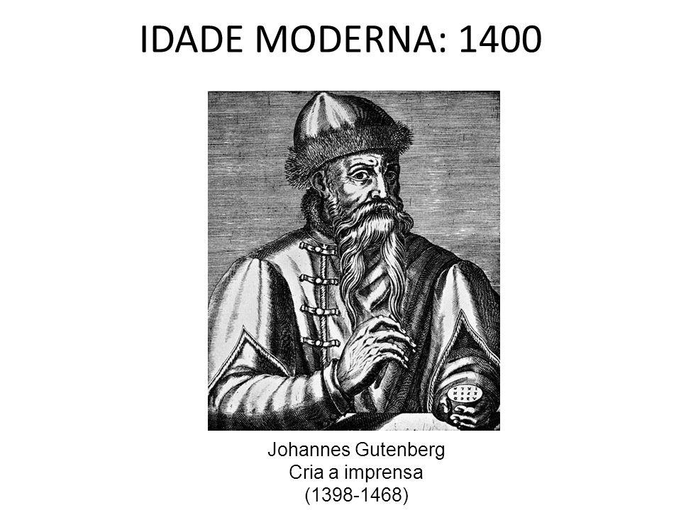 IDADE MODERNA: 1400 Johannes Gutenberg Cria a imprensa (1398-1468)