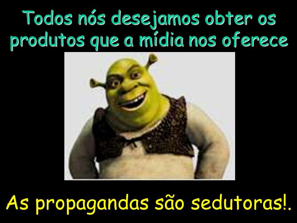 As propagandas são sedutoras!.