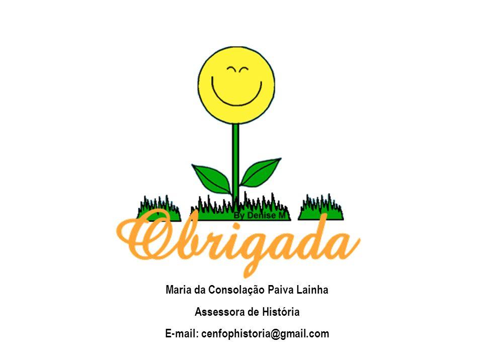 Maria da Consolação Paiva Lainha E-mail: cenfophistoria@gmail.com