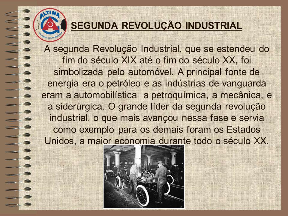 SEGUNDA REVOLUÇÃO INDUSTRIAL A segunda Revolução Industrial, que se estendeu do fim do século XIX até o fim do século XX, foi simbolizada pelo automóvel.