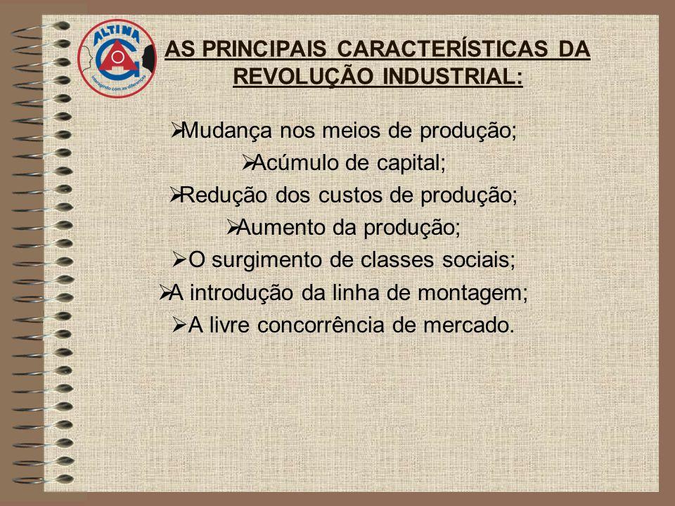 AS PRINCIPAIS CARACTERÍSTICAS DA REVOLUÇÃO INDUSTRIAL: