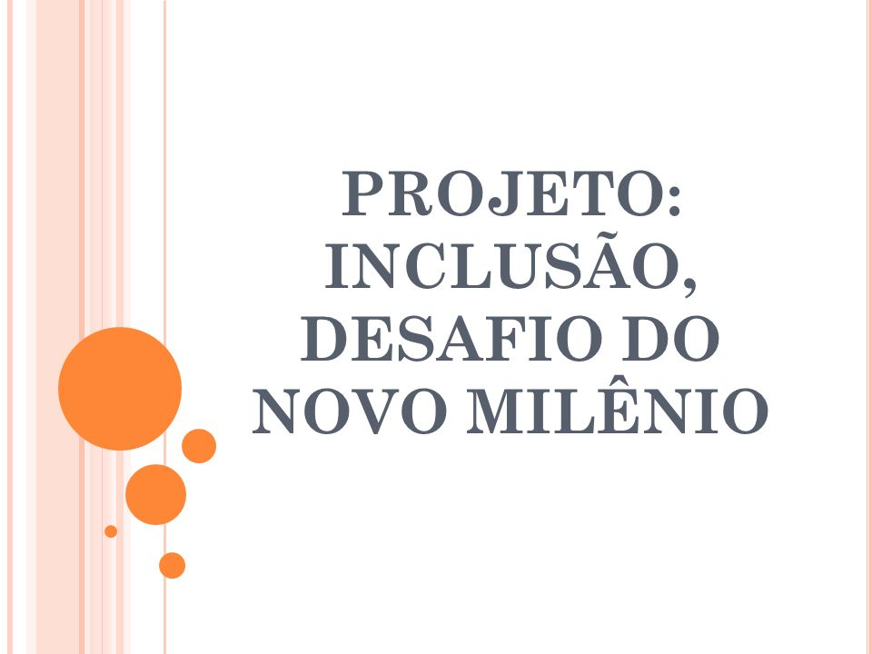 PROJETO: INCLUSÃO, DESAFIO DO NOVO MILÊNIO