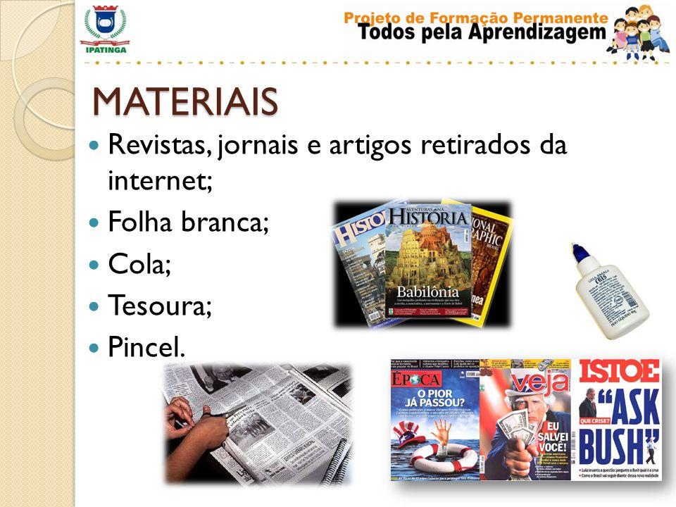 MATERIAIS Revistas, jornais e artigos retirados da internet;