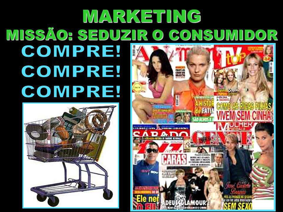 MARKETING MISSÃO: SEDUZIR O CONSUMIDOR