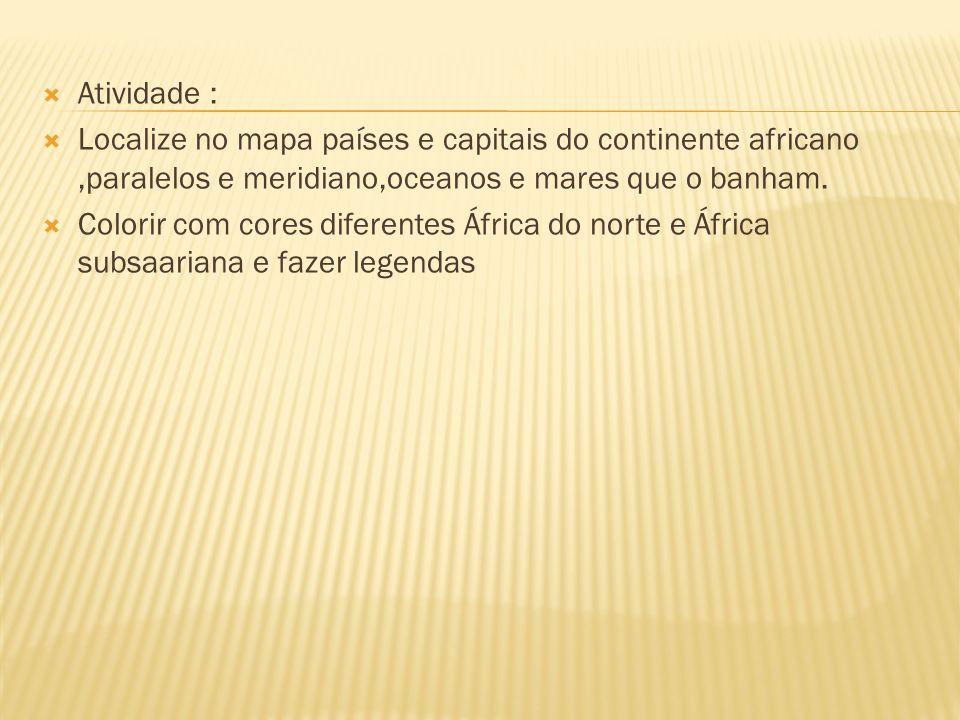 Atividade : Localize no mapa países e capitais do continente africano ,paralelos e meridiano,oceanos e mares que o banham.