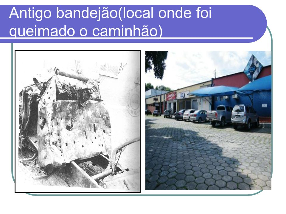 Antigo bandejão(local onde foi queimado o caminhão)