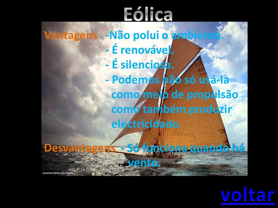 Eólica voltar Vantagens -Não polui o ambiente. - É renovável.