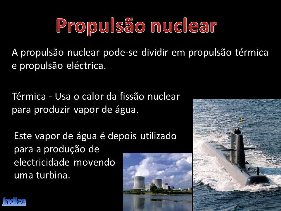 Propulsão nuclear A propulsão nuclear pode-se dividir em propulsão térmica. e propulsão eléctrica.
