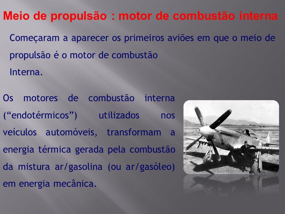 Meio de propulsão : motor de combustão interna