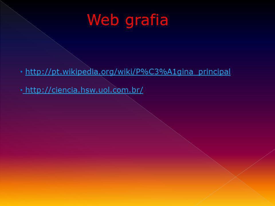 Web grafia http://pt.wikipedia.org/wiki/P%C3%A1gina_principal