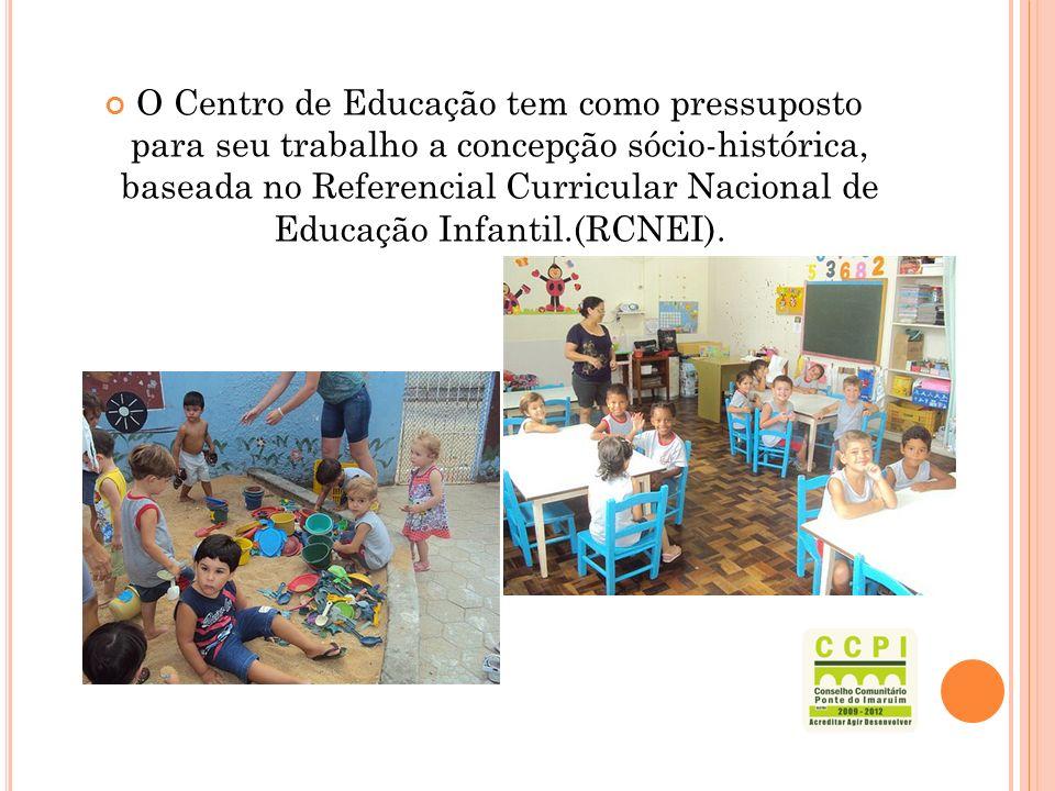 O Centro de Educação tem como pressuposto para seu trabalho a concepção sócio-histórica, baseada no Referencial Curricular Nacional de Educação Infantil.(RCNEI).