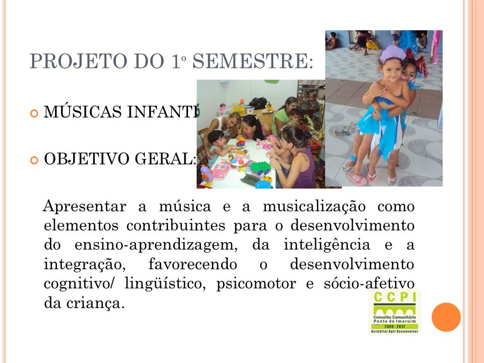 PROJETO DO 1º SEMESTRE: MÚSICAS INFANTIS OBJETIVO GERAL:
