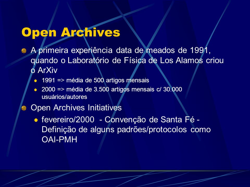 Open Archives A primeira experiência data de meados de 1991, quando o Laboratório de Física de Los Alamos criou o ArXiv.