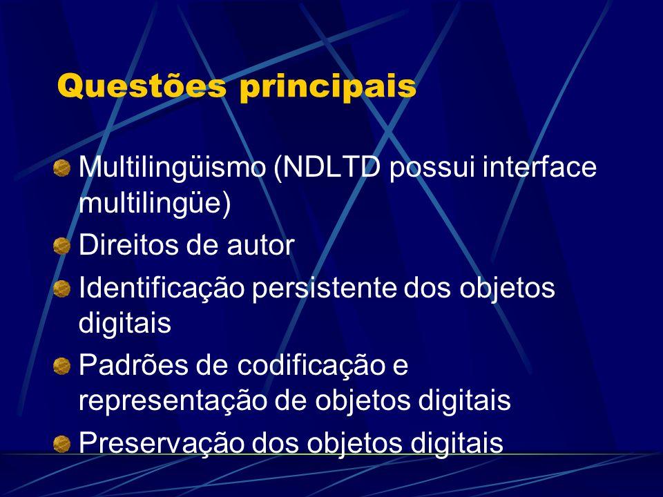 Questões principais Multilingüismo (NDLTD possui interface multilingüe) Direitos de autor. Identificação persistente dos objetos digitais.