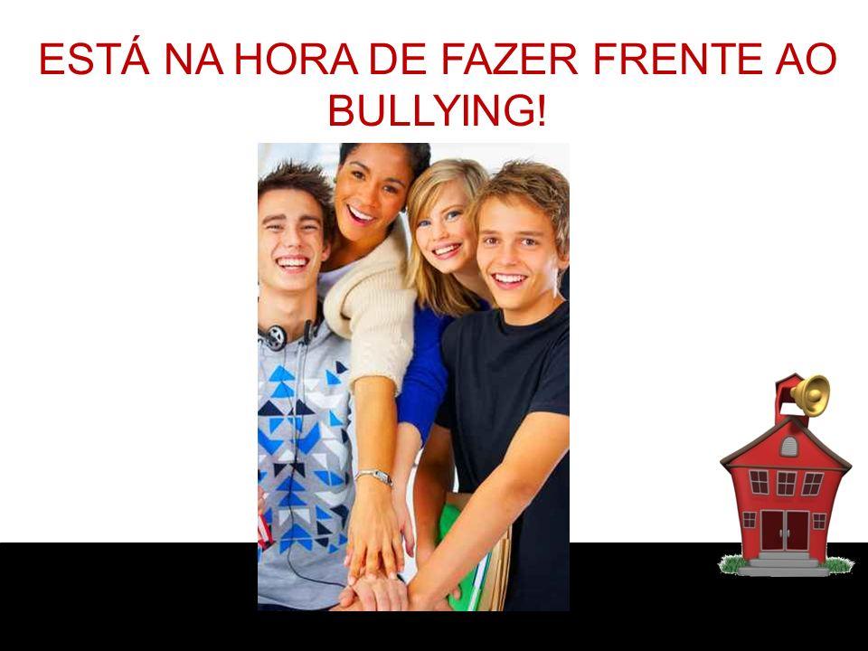 ESTÁ NA HORA DE FAZER FRENTE AO BULLYING!