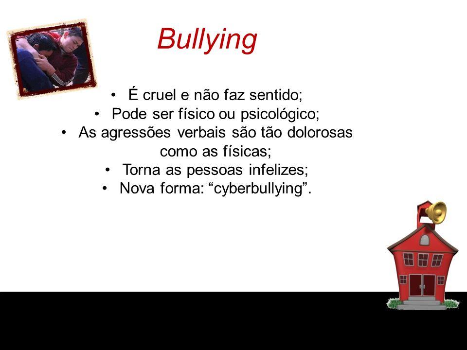 Bullying É cruel e não faz sentido; Pode ser físico ou psicológico;