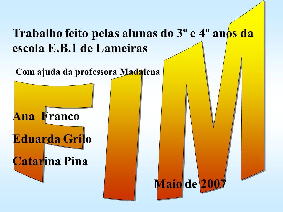 FIM Trabalho feito pelas alunas do 3º e 4º anos da escola E.B.1 de Lameiras. Com ajuda da professora Madalena.