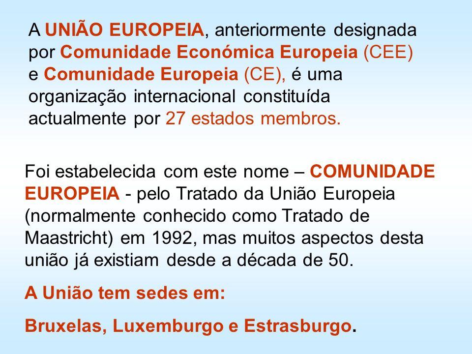 A UNIÃO EUROPEIA, anteriormente designada por Comunidade Económica Europeia (CEE) e Comunidade Europeia (CE), é uma organização internacional constituída actualmente por 27 estados membros.