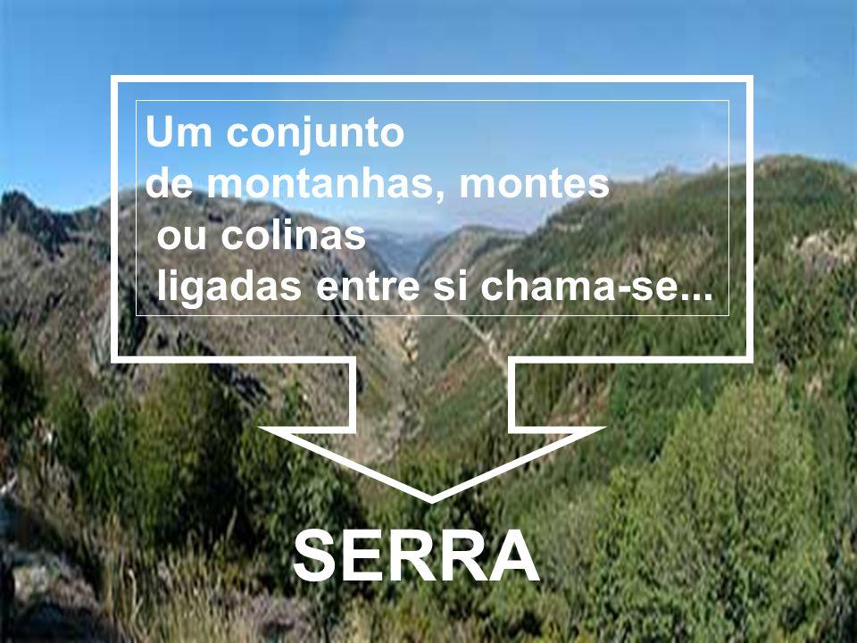 SERRA Um conjunto de montanhas, montes