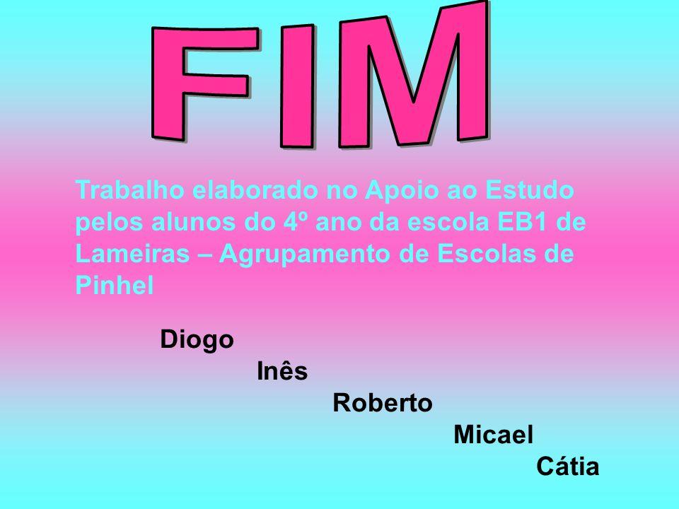 FIM Trabalho elaborado no Apoio ao Estudo pelos alunos do 4º ano da escola EB1 de Lameiras – Agrupamento de Escolas de Pinhel.