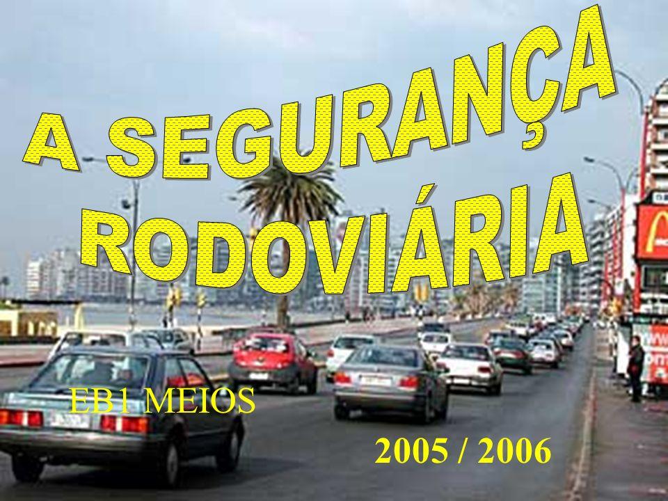A SEGURANÇA RODOVIÁRIA EB1 MEIOS 2005 / 2006