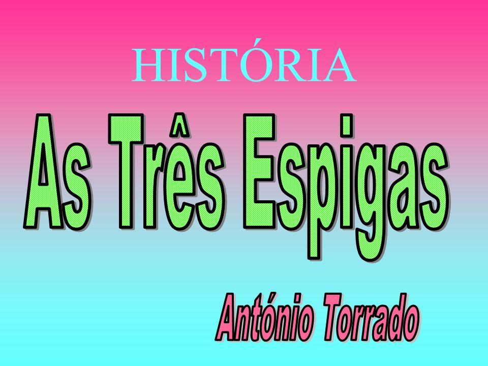 HISTÓRIA As Três Espigas António Torrado
