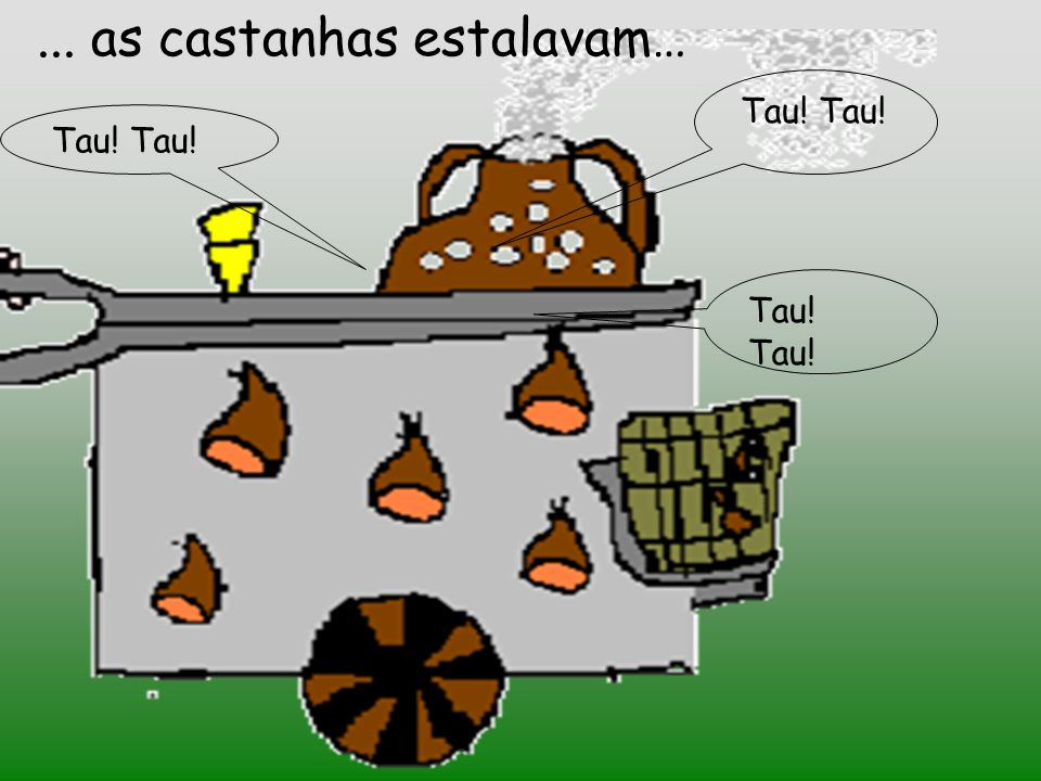... as castanhas estalavam…