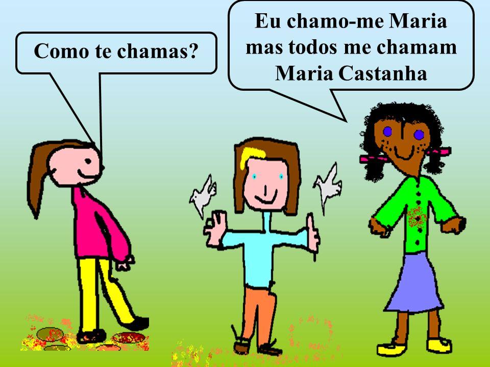 Eu chamo-me Maria mas todos me chamam Maria Castanha