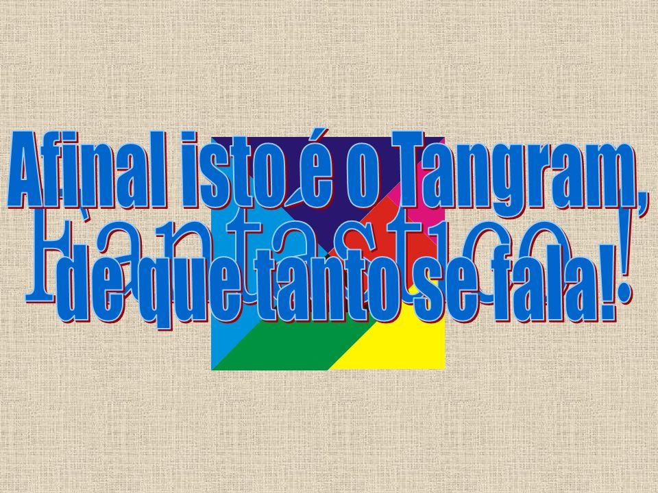 Afinal isto é o Tangram, de que tanto se fala! Fantástico !