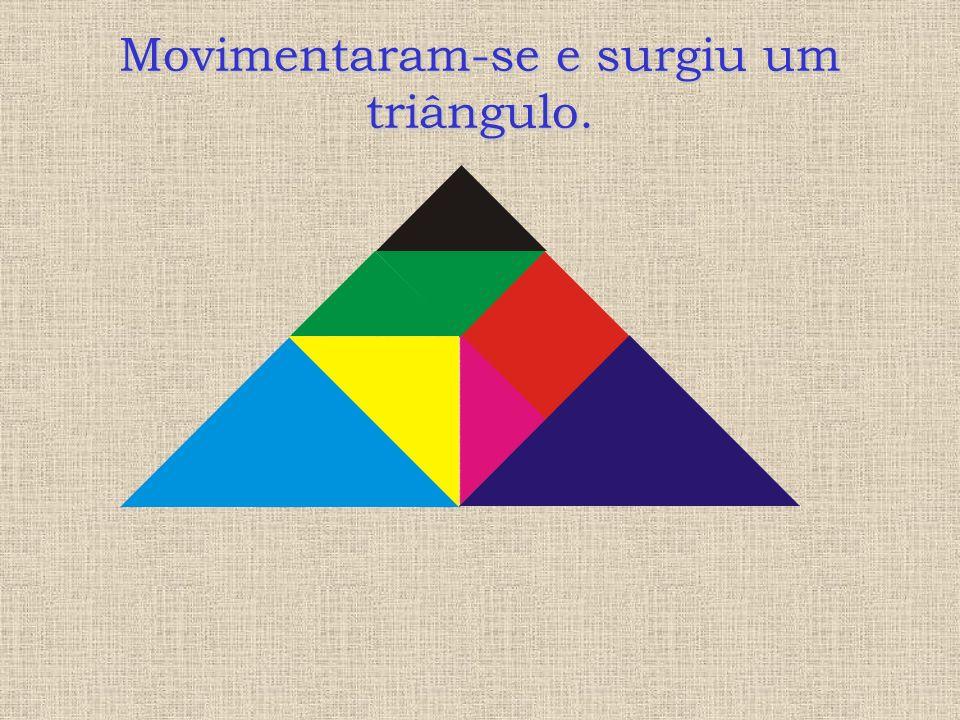 Movimentaram-se e surgiu um triângulo.