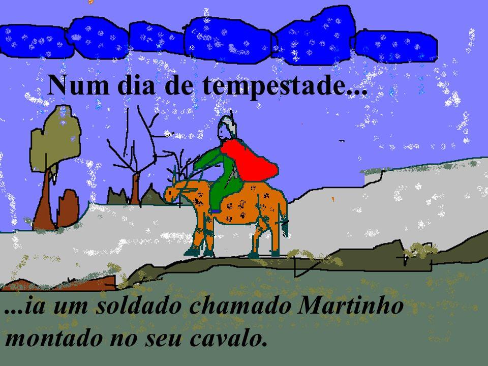 Num dia de tempestade... ...ia um soldado chamado Martinho montado no seu cavalo.