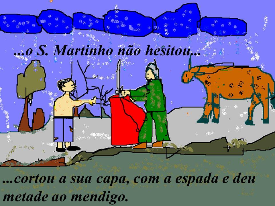 ...o S. Martinho não hesitou...