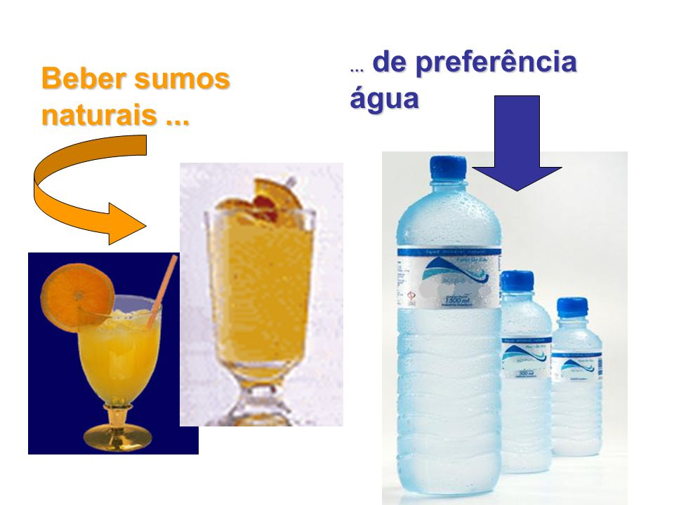 ... de preferência água Beber sumos naturais ...