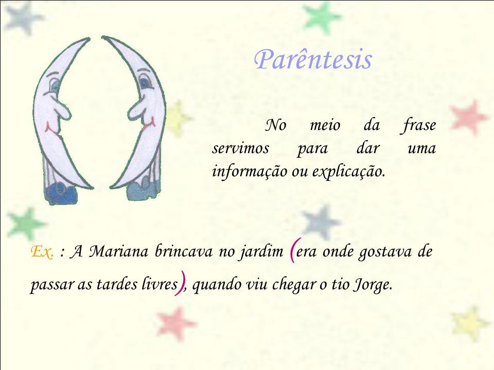 Parêntesis No meio da frase servimos para dar uma informação ou explicação.