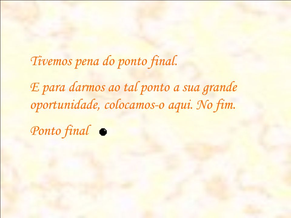 Tivemos pena do ponto final.