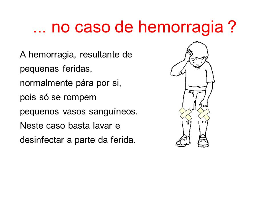 ... no caso de hemorragia