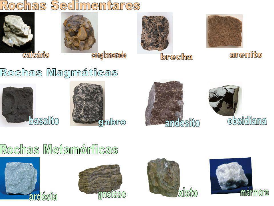 Rochas Sedimentares calcário. conglomerado. arenito. brecha. Rochas Magmáticas. basalto. obsidiana.